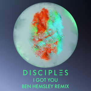 Album I Got You (Ben Hemsley Remix) from Disciples
