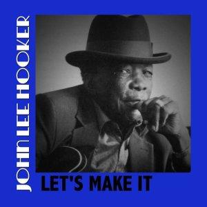 John Lee Hooker的專輯Let's Make It
