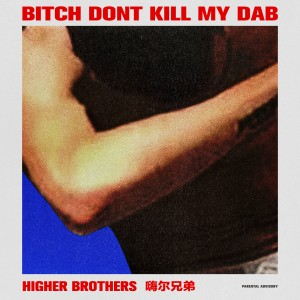 Higher Brothers的專輯Bitch Don't Kill My Dab - Single