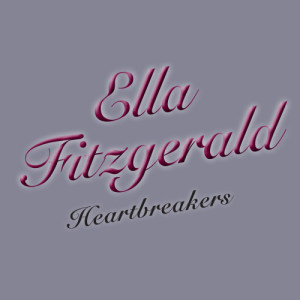 Ella Fitzgerald的專輯Heartbreakers