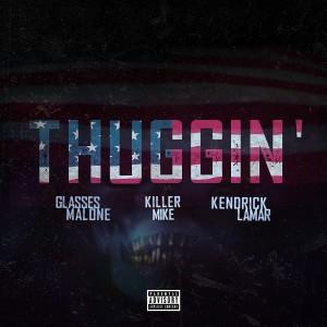 Thuggin' (feat. Kendrick Lamar & Killer Mike) [Remix] - Single