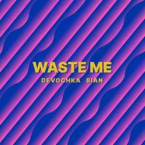 Album Waste Me from BIAN