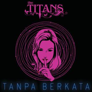 Tanpa Berkata dari The Titans