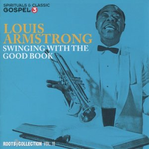 Louis Armstrong的專輯Roots Collection, Vol. 11 - Swinging With the Good Book