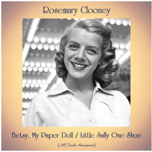 Album Betsy, My Paper Doll / Little Sally One Shoe (All Tracks Remastered) from Rosemary Clooney
