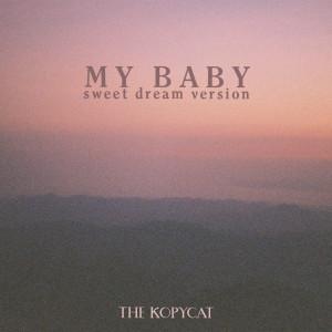 อัลบัม My Baby (Sweet Dream Version) ศิลปิน The Kopycat