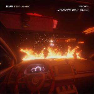 Ekali的專輯Drown (feat. Au/Ra) (Unknown Brain Remix)