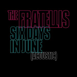 Album Six Days in June / Acoustic from The Fratellis