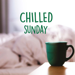 Chilled Sunday 2019 Various Artists