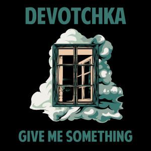 Album Give Me Something from DeVotchKa