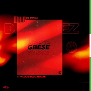 Listen to GBESE song with lyrics from DJ Tunez