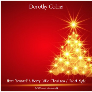 Album Have Yourself A Merry Little Christmas / Silent Night (All Tracks Remastered) from Dorothy Collins