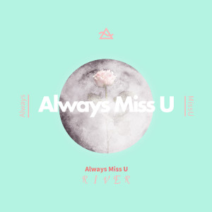 Album Always Miss U from River