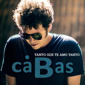 Cabas的專輯Tanto Que Te Amo Tanto