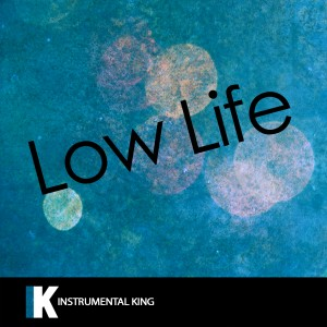 Instrumental King的專輯Low Life (In the Style of Future feat. The Weeknd) [Karaoke Version] - Single