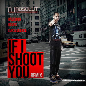 Album If I Shoot You (Remix) !! (feat. Raekwon, Havoc & Consequence) (Explicit) from DJ Absolut