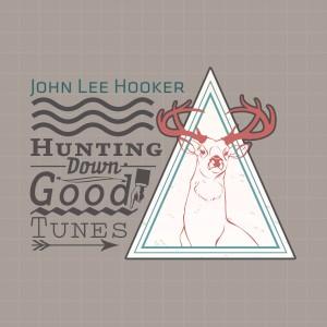 John Lee Hooker的專輯Hunting Down Good Tunes