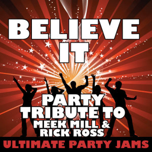 Ultimate Party Jams的專輯Believe It (Party Tribute to Meek Mill & Rick Ross)