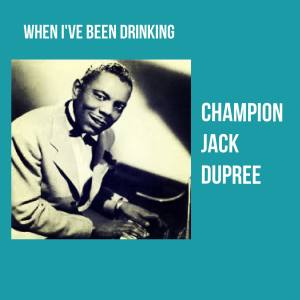 Album When I've Been Drinking from Champion Jack Dupree
