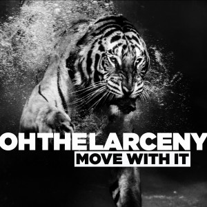 Album Move With It from Oh The Larceny