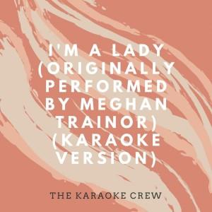 Album I'm a Lady (Originally Performed by Meghan Trainor) (Karaoke Version) from The Karaoke Crew