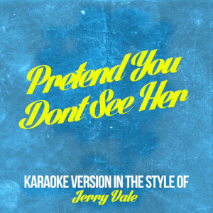 Karaoke - Ameritz的專輯Pretend You Dont See Her (In the Style of Jerry Vale) [Karaoke Version] - Single