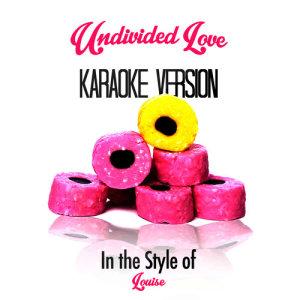Karaoke - Ameritz的專輯Undivided Love (In the Style of Louise) [Karaoke Version] - Single