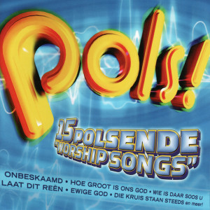 "Album Pols! - 15 Polsende ""Worship Songs"" from Jessie Pretorius"