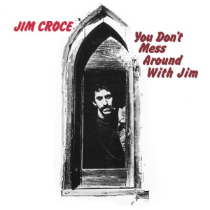 Album You Don't Mess Around With Jim from Jim Croce