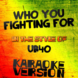 Karaoke - Ameritz的專輯Who You Fighting For (In the Style of Ub40) [Karaoke Version] - Single