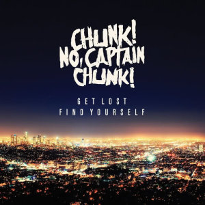 Album Get Lost, Find Yourself from Chunk! No, Captain Chunk!