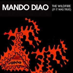 Wildfire (If It Was True) 2007 Mando Diao