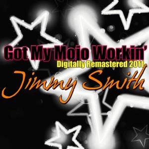Jimmy Smith的專輯Got My Mojo Workin' - (Digitally Re-Mastered 2011)
