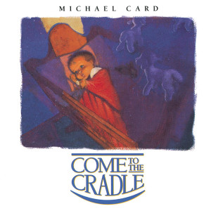 Come To The Cradle 1993 Michael Card