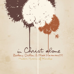 In Christ Alone - Modern Hymns Of Worship 2008 Bethany Dillon