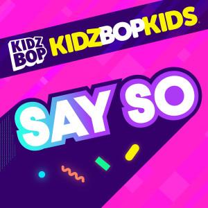 Kidz Bop Kids的專輯Say So