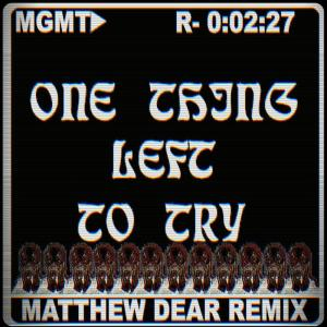 Album One Thing Left to Try (Matthew Dear Remix) from MGMT