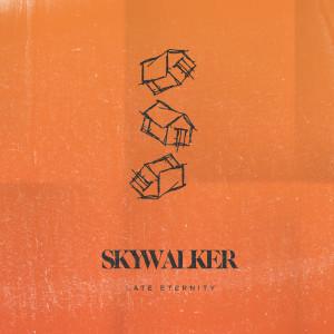 Album Late Eternity (Explicit) from Skywalker