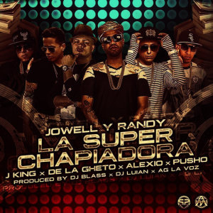 Jowell y Randy的專輯La Super Chapiadora (Remix 2) [feat. J King, De la Ghetto, Pusho & Alexio]