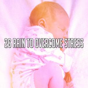 26 Rain to Overcome Stress