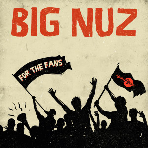 Album For the Fans from Big Nuz
