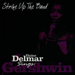 Elaine Delmar的專輯Strike Up The Band - Elaine Delmar Sings George Gershwin