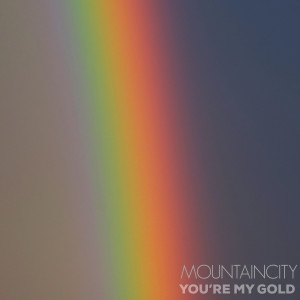 MountainCity的專輯You're My Gold