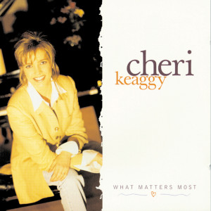 What Matters Most 1997 Cheri Keaggy