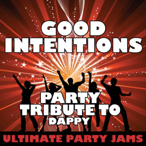 Ultimate Party Jams的專輯Good Intentions (Party Tribute to Dappy)