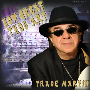 Listen to How Great Thou Art song with lyrics from Trade Martin