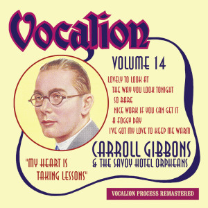 Album Carroll Gibbons & the Savoy Hotel Orpheans, Vol. 14: My Heart Is Taking Lessons from Carroll Gibbons