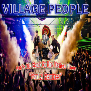 Village People的專輯Let's Go Back to the Dance Floor, Pt. 2 Remixes
