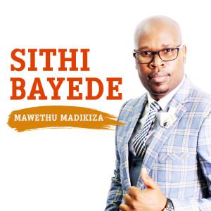 Album Sithi Bayede from Mawethu Madikiza