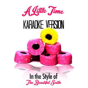 收聽Karaoke - Ameritz的A Little Time (In the Style of the Beautiful South) [Karaoke Version]歌詞歌曲